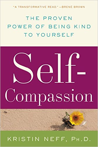 Kristin Neff PhD's Self Compassion: Stop Beating Yourself Up and Leave Insecurity Behind